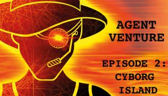 The Adventure is REAL: Agent Venture Episode 2 - Cyborg Island (Play-at-Home)